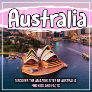 Australia: Discover The Amazing Sites Of Australia For Kids And Facts