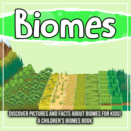 Biomes: Discover Pictures and Facts About Biomes For Kids! A Children's Biomes Book