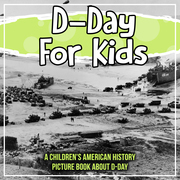 D-Day For Kids: A Children's American History Picture Book About D-Day