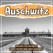 Auschwitz: Discover This Children's Europe History Book About Auschwitz