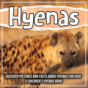 Hyenas: Discover Pictures and Facts About Hyenas For Kids! A Children's Hyenas Book