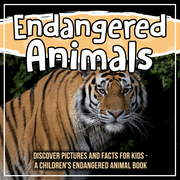 Endangered Animals: Discover Pictures And Facts For Kids - A Children's Endangered Animal Book