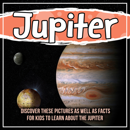 Jupiter: Discover These Pictures As Well As Facts For Kids To Learn About The Jupiter