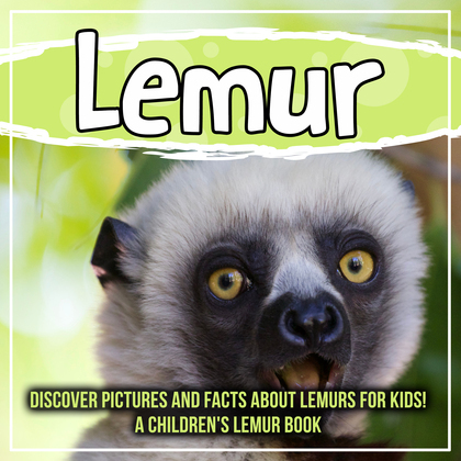 Lemur: Discover Pictures and Facts About Lemurs For Kids! A Children's Lemur Book