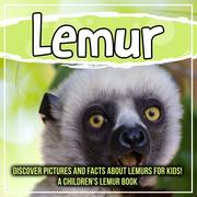 Lemur: Discover Pictures and Facts About Lemurs For Kids! A Children's Lemur Book