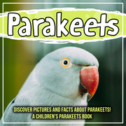 Parakeets: Discover Pictures and Facts About Parakeets! A Children's Parakeets Book