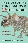 The Story of the Dinosaurs in 25 Discoveries