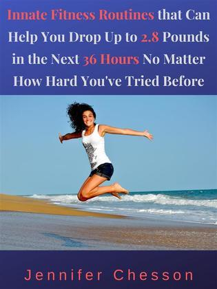 Innate Fitness Routines That Can Help You Drop Up to 2.8 Pounds in the Next 36 Hours No Matter How Hard You've Tried Before