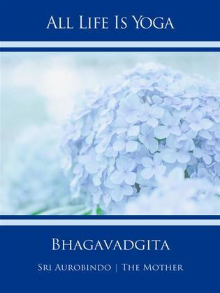 All Life Is Yoga: Bhagavadgita