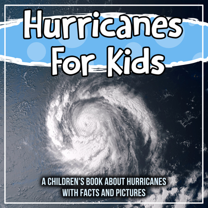 Hurricanes For Kids: A Children's Book About Hurricanes With Facts And Pictures