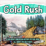 Gold Rush: A Children's American History Picture Book All About The Gold Rush