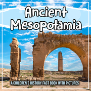 Ancient Mesopotamia: A Children's History Fact Book With Pictures