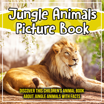 Jungle Animals Picture Book: Discover This Children's Animal Book About Jungle Animals With Facts