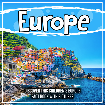Europe: Discover This Children's Europe Fact Book With Pictures