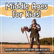 Middle Ages For Kids! Discover This Children's History Book With Facts