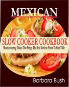 Mexican Slow Cooker Cookbook Mouthwatering Dishes That Brings the Real Mexican Flavor to Your Table