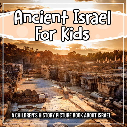 Ancient Israel For Kids: A Children's History Picture Book About Israel