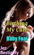 Birthing My Cute Baby Foal