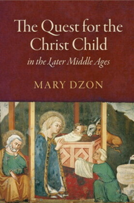 The Quest for the Christ Child in the Later Middle Ages