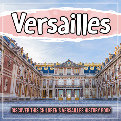 Versailles: Discover This Children's Versailles History Book