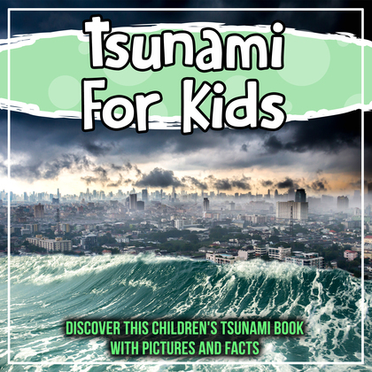 Tsunami For Kids: Discover This Children's Tsunami Book With Pictures and Facts