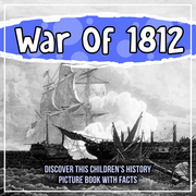 War Of 1812: Discover This Children's History Picture Book With Facts