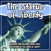 The Statue of Liberty: Discover This Children's Book About The History Of The Statue Of Liberty