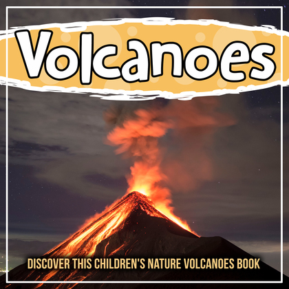 Volcanoes: Discover This Children's Nature Volcanoes Book