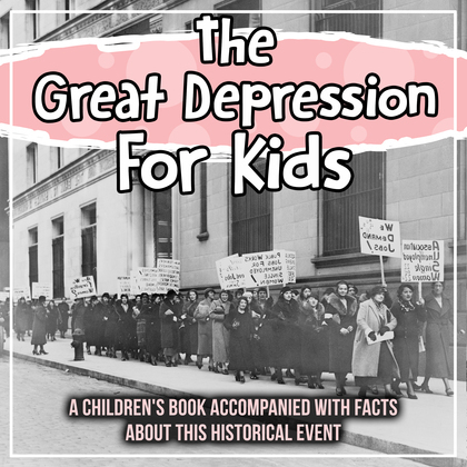 The Great Depression For Kids: A Children's Book Accompanied With Facts About This Historical Event