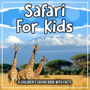 Safari For Kids: A Children's Safari Book With Facts