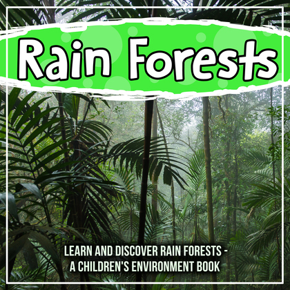 Rain Forests: Learn And Discover Rain Forests - A Children's Enviorment Book