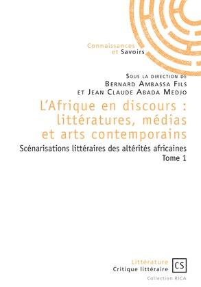 L'Afrique en discours : littératures, médias et arts contemporains tome 1