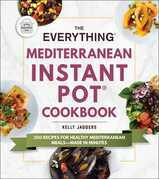 The Everything Mediterranean Instant Pot® Cookbook
