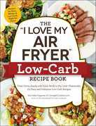 "The ""I Love My Air Fryer"" Low-Carb Recipe Book"