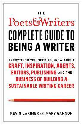The Poets & Writers Complete Guide to Being a Writer