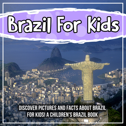 Brazil: Discover Pictures and Facts About Brazil For Kids! A Children's Brazil Book