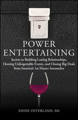 Power Entertaining: Secrets to Building Lasting Relationships, Hosting Unforgettable Events, and Closing Big Deals from America's 1st Mast