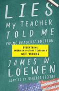 Lies My Teacher Told Me: Young Readers' Edition