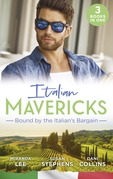 Italian Mavericks: Bound By The Italian's Bargain: The Italian's Ruthless Seduction / Bound to the Tuscan Billionaire / Bought by Her Italian Boss (Mills & Boon M&B)