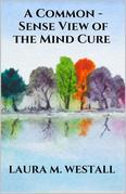 A Common - Sense View of the Mind Cure