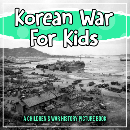 Korean War For Kids: A Children's War History Picture Book