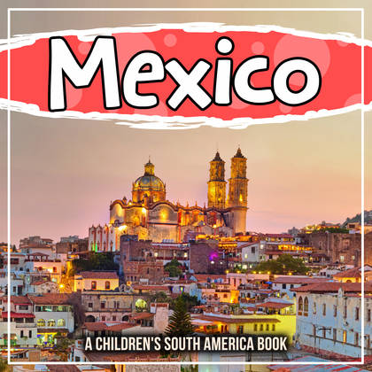 Mexico: A Children's South America Book