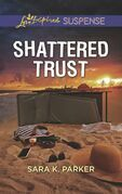 Shattered Trust (Mills & Boon Love Inspired Suspense)