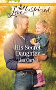 His Secret Daughter (Mills & Boon Love Inspired)