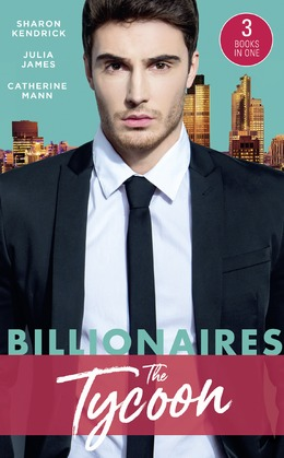 Billionaires: The Tycoon: The Billionaire's Defiant Acquisition / A Tycoon to Be Reckoned With / The Boss's Baby Arrangement (Mills & Boon M&B)