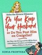 Solve the Divorce Dilemma: Do You Keep Your Husband or Do You Post Him on Craigslist?