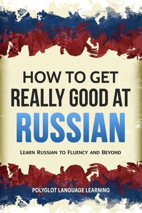 How to Get Really Good at Russian