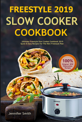 Freestyle 2019 Slow Cooker Cookbook: Ultimate Freestyle Slow Cooker Cookbook