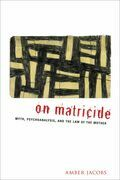 On Matricide: Myth, Psychoanalysis, and the Law of the Mother