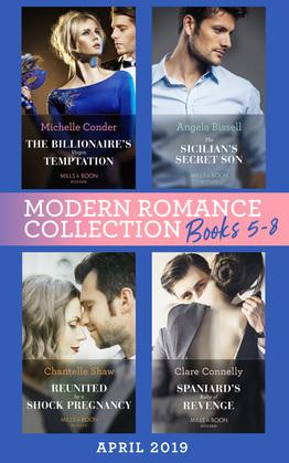 Modern Romance April 2019 Books  5-8: Spaniard's Baby of Revenge / Reunited by a Shock Pregnancy / The Sicilian's Secret Son / The Billionaire's Virgin Temptation